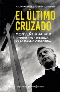 """""""Ni los ángeles podrían justificarlo"""": La historia del Monseñor Aguer"""