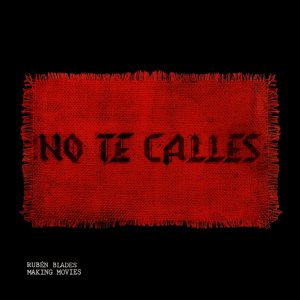 """""""No te Calles"""", la espectacular (e inesperada) colaboración entre Making Movies y Rubén Blades"""