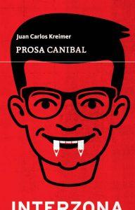 "#LosLibrosDeAle: ""Prosa Canibal"" de Juan Carlos Kreimer"