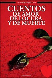 El amor, la locura y la muerte de Horacio Quiroga