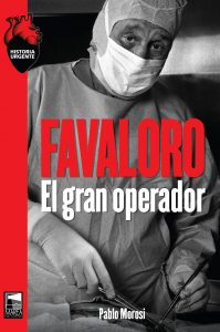 """""""Favaloro, el gran operador"""", el libro esencial para entender la vida del prestigioso médico a 20 años de su suicidio"""